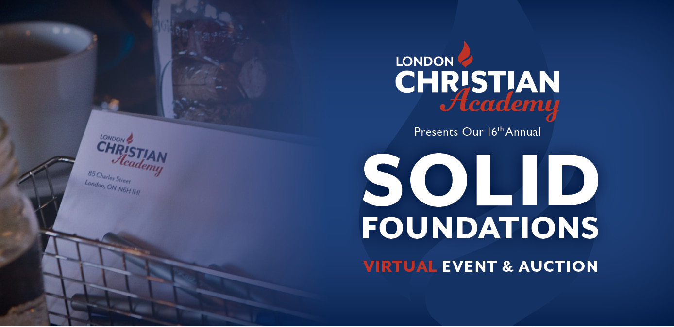 London Christian Academy Presents Our 16th Annual Solid Foundations Virtual Event & Auction